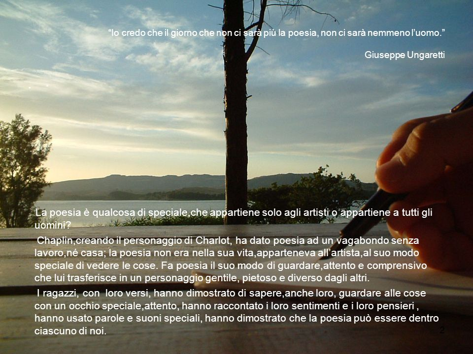 Io credo che il giorno che non ci sarà più la poesia, non ci sarà nemmeno l'uomo. Giuseppe Ungaretti