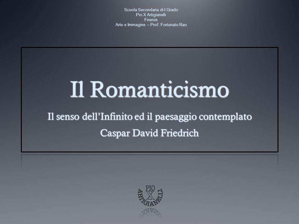 Il Romanticismo Il senso dell'Infinito ed il paesaggio contemplato