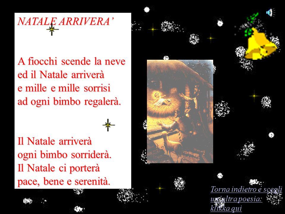 NATALE ARRIVERA' A fiocchi scende la neve ed il Natale arriverà e mille e mille sorrisi ad ogni bimbo regalerà.