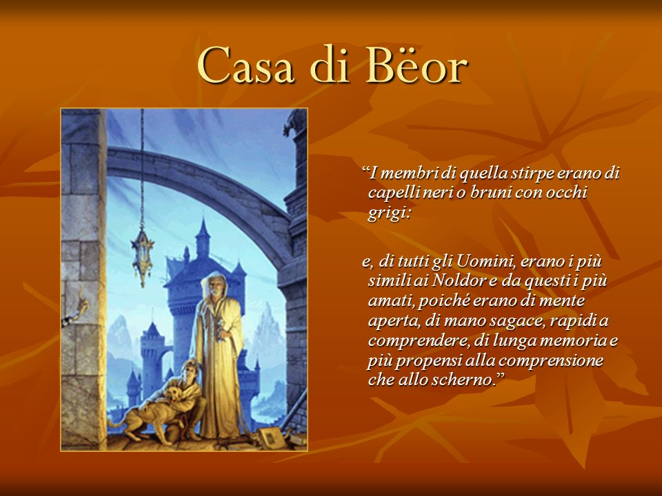 Casa di Bëor I membri di quella stirpe erano di capelli neri o bruni con occhi grigi: