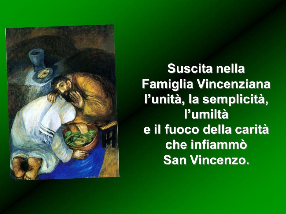 Suscita nella Famiglia Vincenziana. l'unità, la semplicità, l'umiltà. e il fuoco della carità. che infiammò.