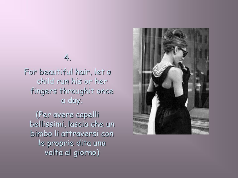 4.For beautiful hair, let a child run his or her fingers throughit once a day.