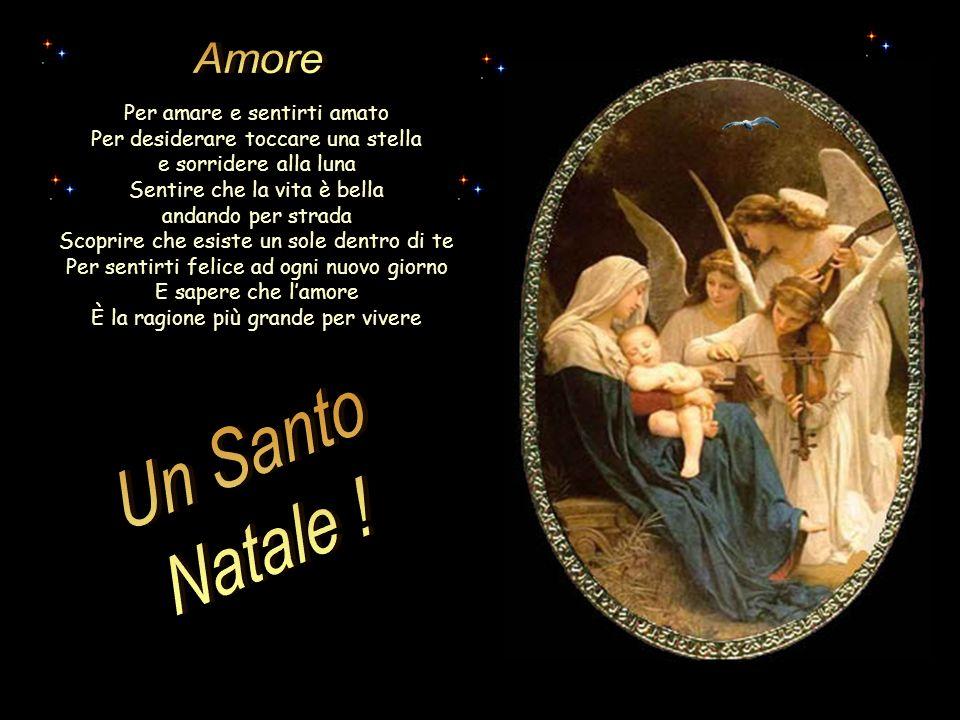 Un Santo Natale ! Amore Per amare e sentirti amato