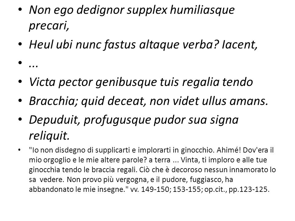 Non ego dedignor supplex humiliasque precari,
