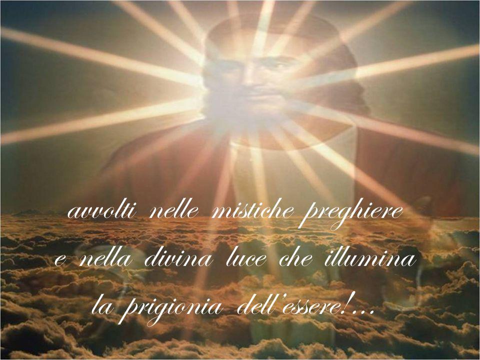 avvolti nelle mistiche preghiere e nella divina luce che illumina