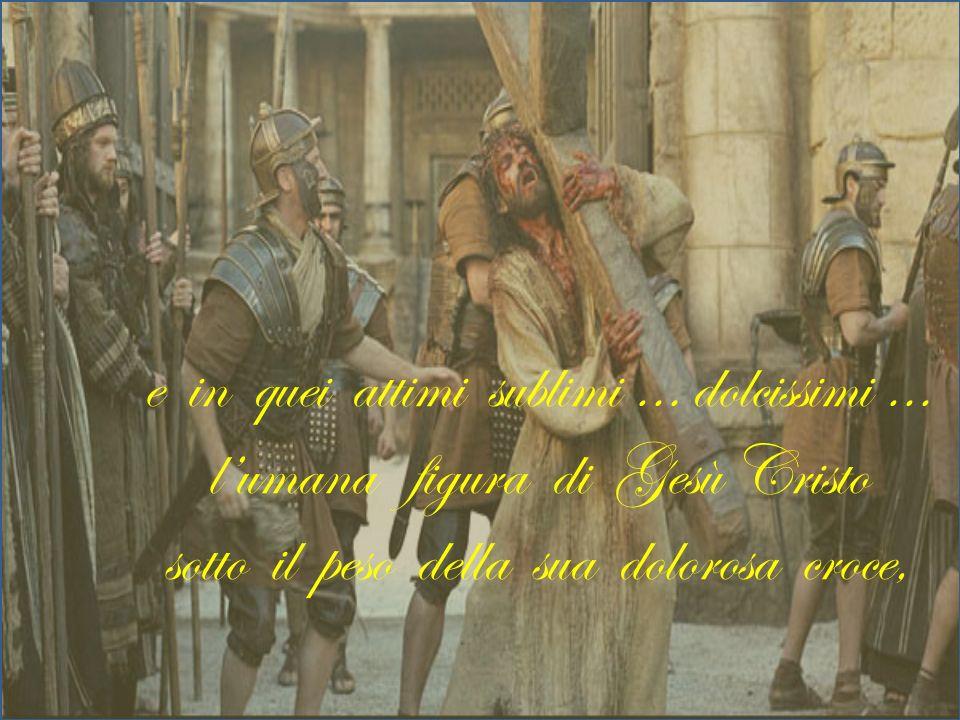 e in quei attimi sublimi … dolcissimi … l'umana figura di Gesù Cristo