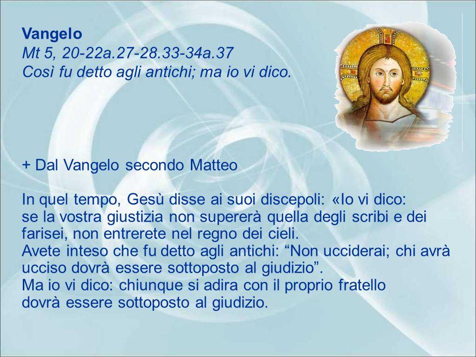 Vangelo Mt 5, 20-22a.27-28.33-34a.37 Così fu detto agli antichi; ma io vi dico.