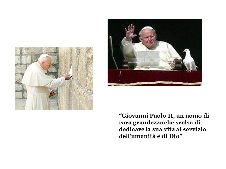 Giovanni Paolo II, un uomo di rara grandezza che scelse di dedicare la sua vita al servizio dell'umanità e di Dio