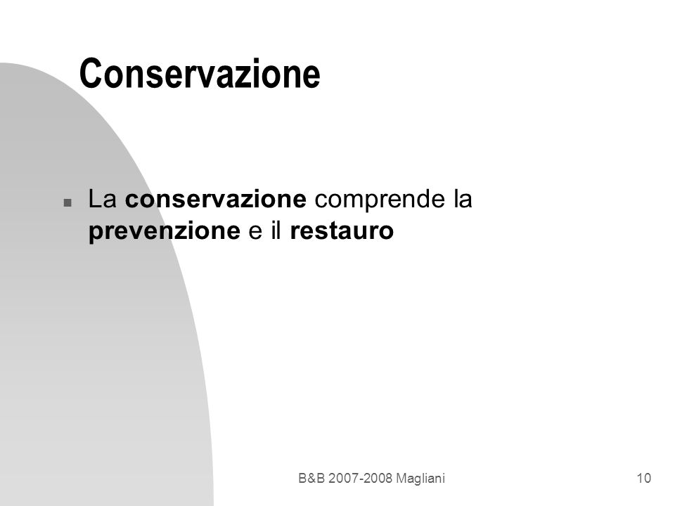 Conservazione La conservazione comprende la prevenzione e il restauro