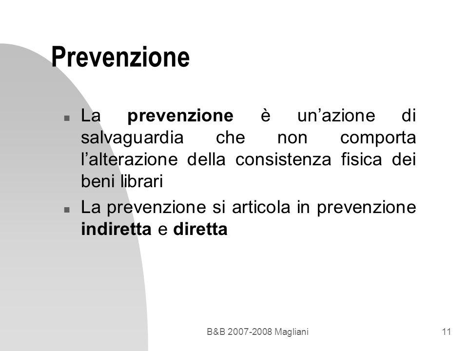 Prevenzione La prevenzione è un'azione di salvaguardia che non comporta l'alterazione della consistenza fisica dei beni librari.
