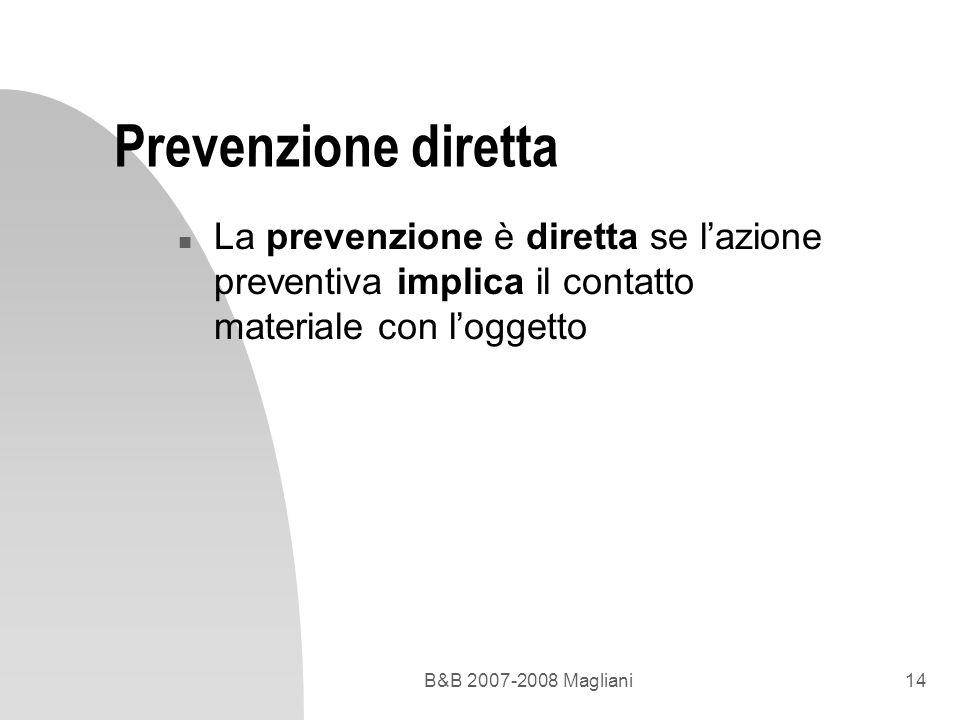 Prevenzione diretta La prevenzione è diretta se l'azione preventiva implica il contatto materiale con l'oggetto.
