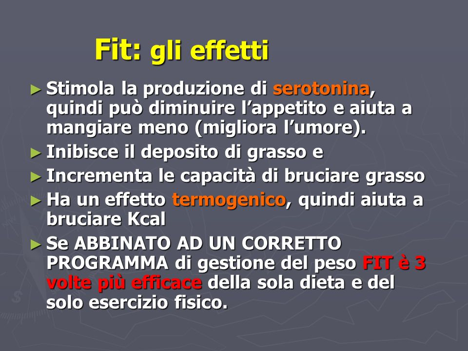 Fit: gli effetti Stimola la produzione di serotonina, quindi può diminuire l'appetito e aiuta a mangiare meno (migliora l'umore).