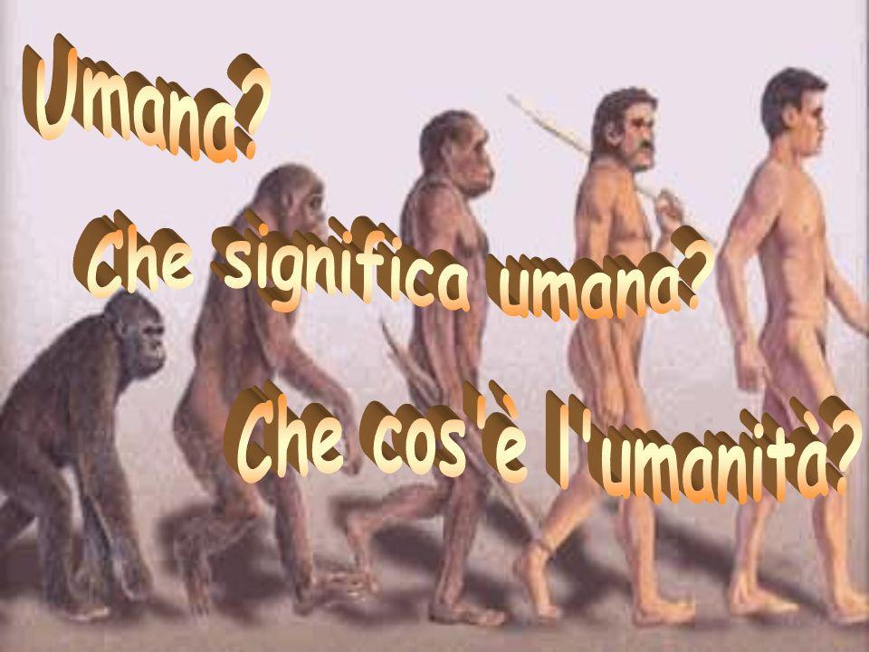 Umana Che significa umana Che cos è l umanità