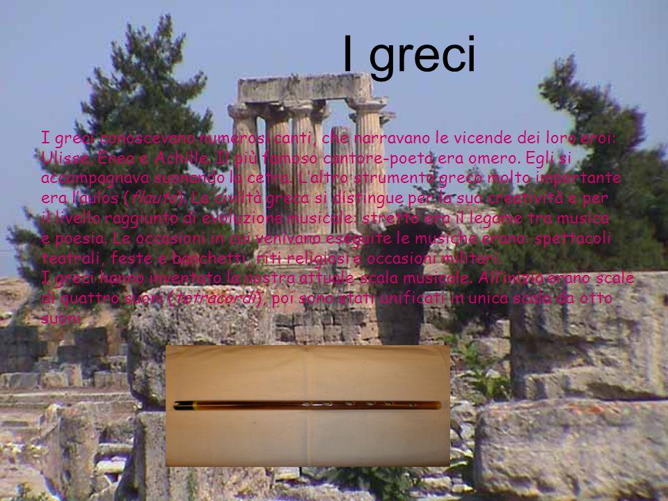 I greci I greci conoscevano numerosi canti, che narravano le vicende dei loro eroi: