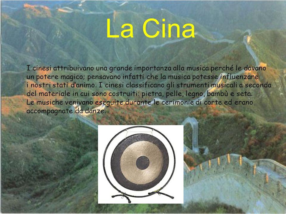 La Cina I cinesi attribuivano una grande importanza alla musica perché le davano.
