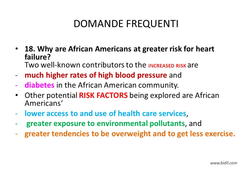 DOMANDE FREQUENTI 18. Why are African Americans at greater risk for heart failure Two well-known contributors to the INCREASED RISK are.
