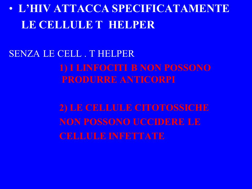 L'HIV ATTACCA SPECIFICATAMENTE LE CELLULE T HELPER
