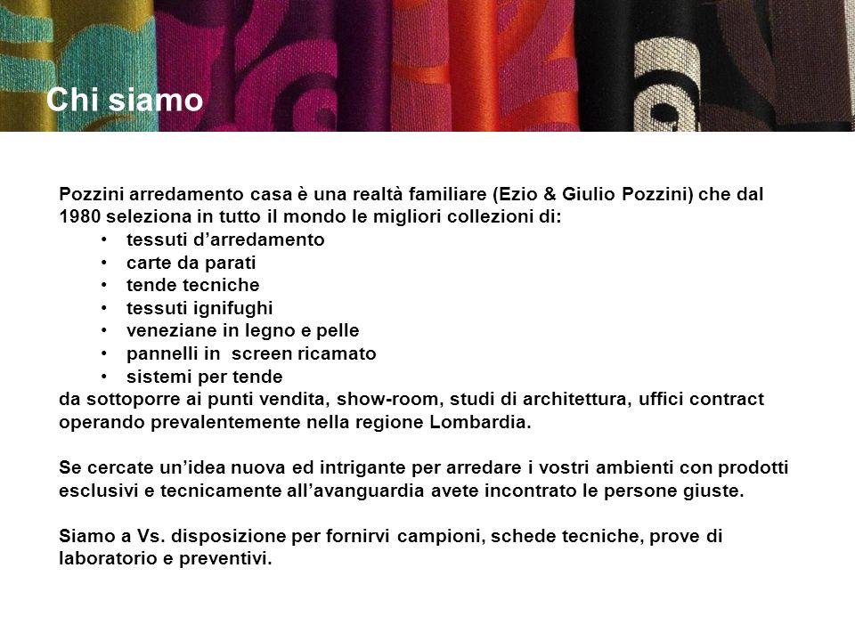 Chi siamo Pozzini arredamento casa è una realtà familiare (Ezio & Giulio Pozzini) che dal 1980 seleziona in tutto il mondo le migliori collezioni di: