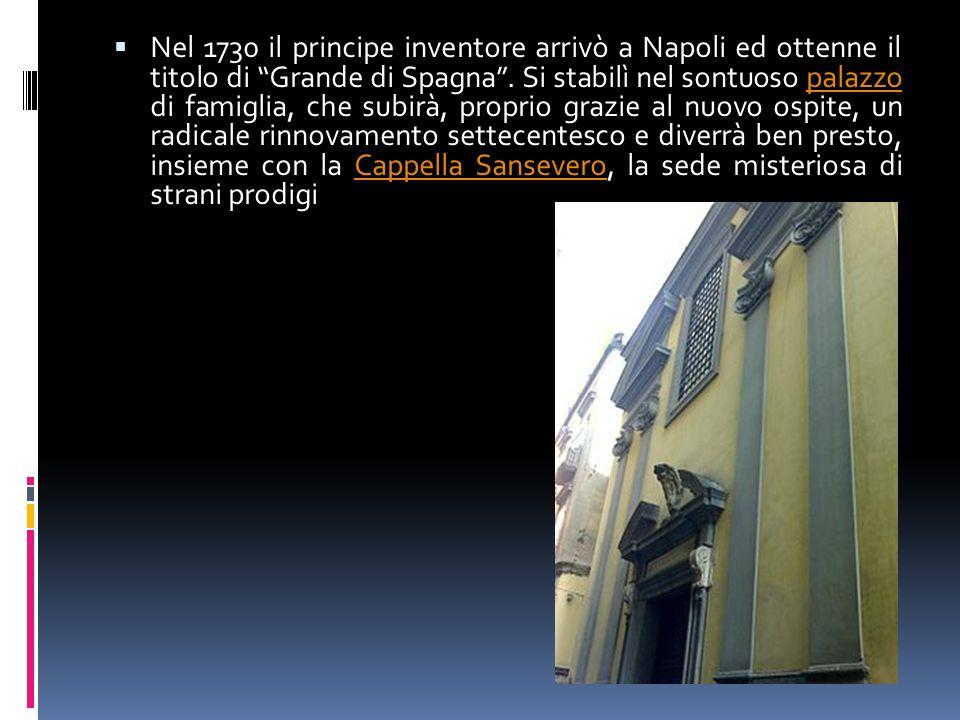 Nel 1730 il principe inventore arrivò a Napoli ed ottenne il titolo di Grande di Spagna .