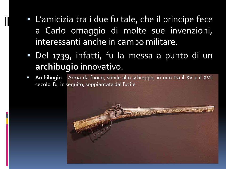 Del 1739, infatti, fu la messa a punto di un archibugio innovativo.