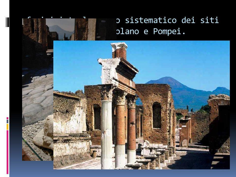 fu iniziato lo scavo sistematico dei siti archeologici di Ercolano e Pompei.