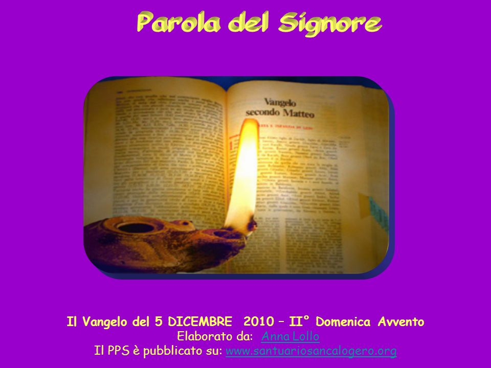 Parola del Signore Il Vangelo del 5 DICEMBRE 2010 – II° Domenica Avvento. Elaborato da: Anna Lollo.