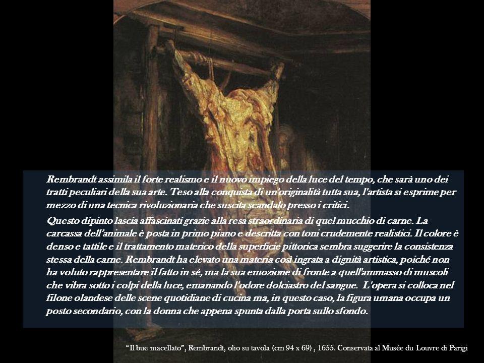 Rembrandt assimila il forte realismo e il nuovo impiego della luce del tempo, che sarà uno dei tratti peculiari della sua arte. Teso alla conquista di un originalità tutta sua, l artista si esprime per mezzo di una tecnica rivoluzionaria che suscita scandalo presso i critici.