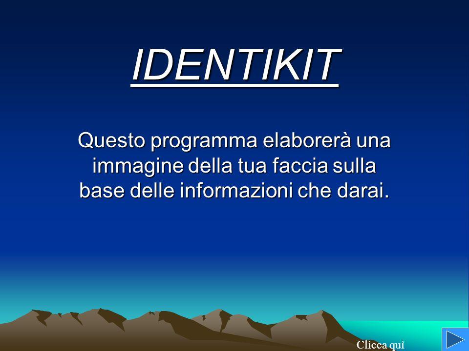 IDENTIKIT Questo programma elaborerà una immagine della tua faccia sulla base delle informazioni che darai.