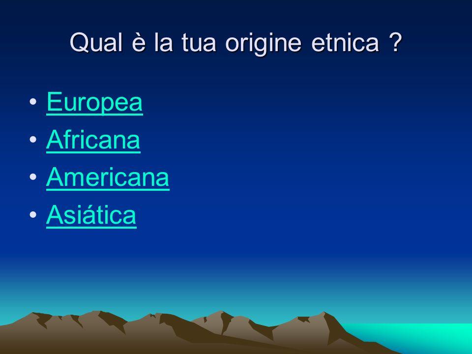 Qual è la tua origine etnica