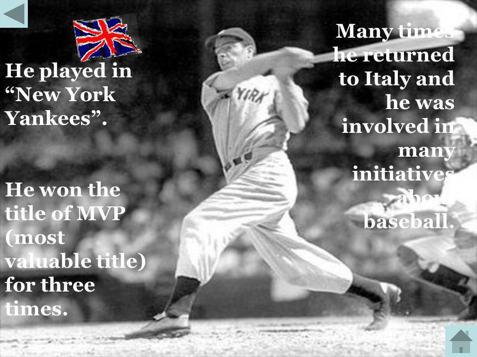 Many times he returned to Italy and he was involved in many initiatives about baseball.