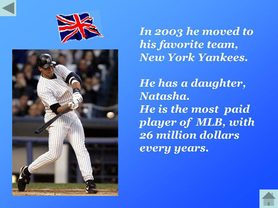 In 2003 he moved to his favorite team, New York Yankees.