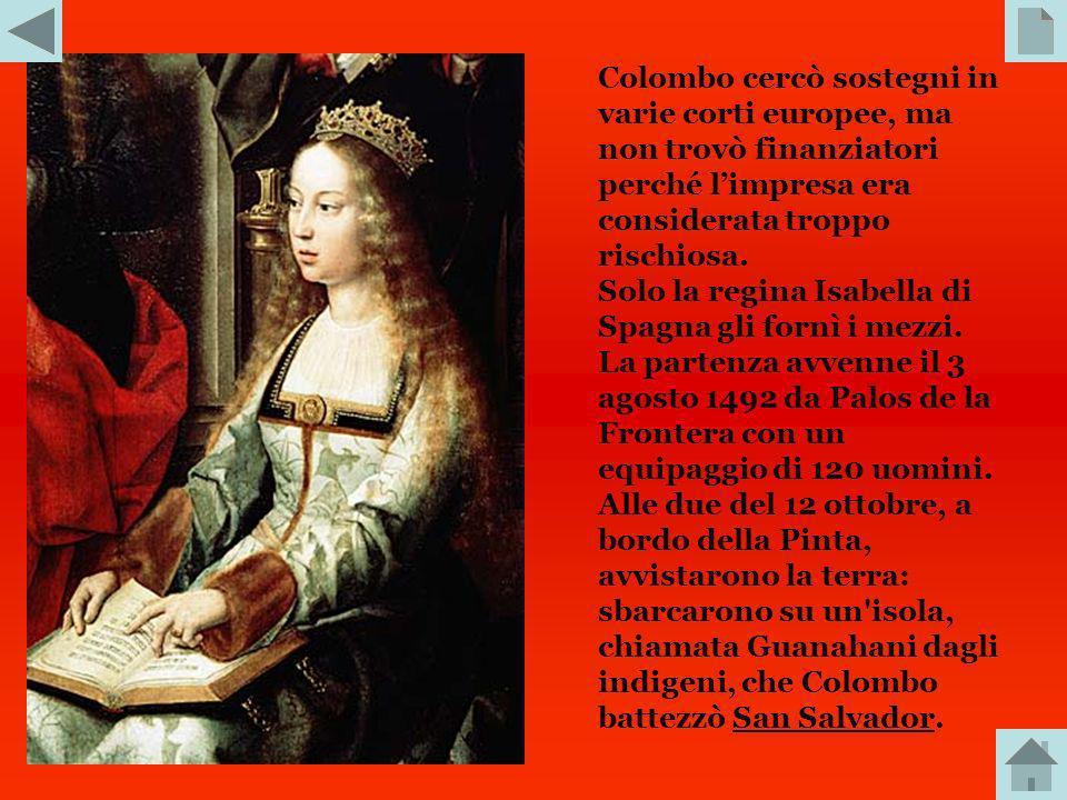 Colombo cercò sostegni in varie corti europee, ma non trovò finanziatori perché l'impresa era considerata troppo rischiosa.