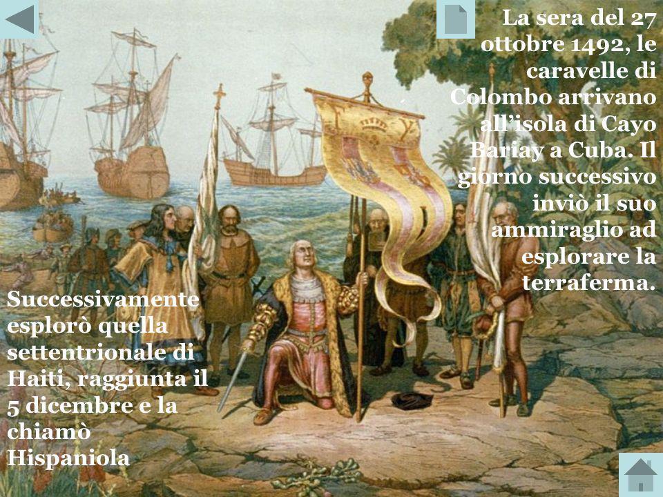 La sera del 27 ottobre 1492, le caravelle di Colombo arrivano all'isola di Cayo Bariay a Cuba. Il giorno successivo inviò il suo ammiraglio ad esplorare la terraferma.