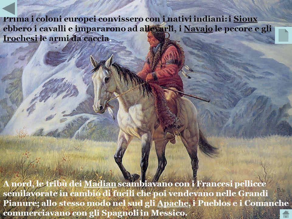Prima i coloni europei convissero con i nativi indiani: i Sioux ebbero i cavalli e impararono ad allevarli, i Navajo le pecore e gli Irochesi le armi da caccia.