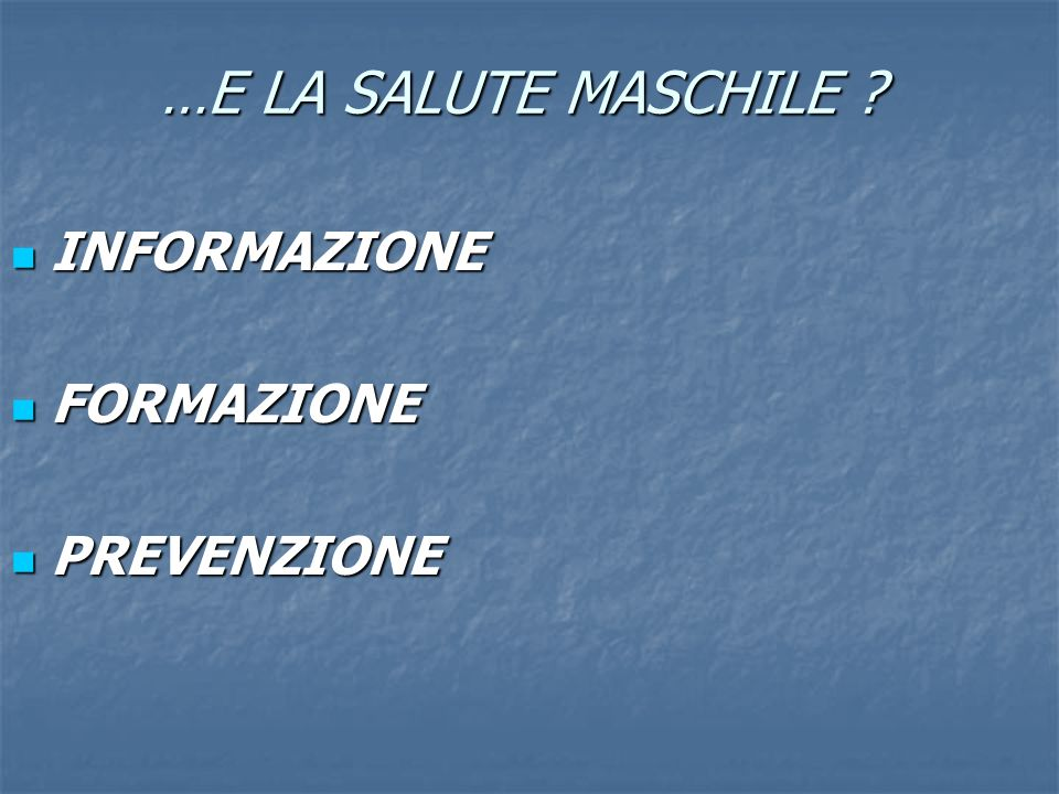 …E LA SALUTE MASCHILE INFORMAZIONE FORMAZIONE PREVENZIONE