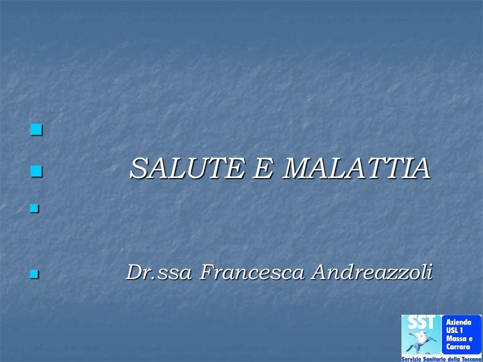 SALUTE E MALATTIA Dr.ssa Francesca Andreazzoli