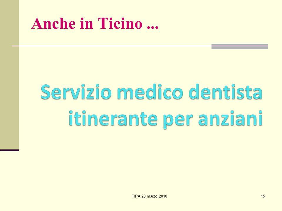 Anche in Ticino ... PIPA 23 marzo 2010 15