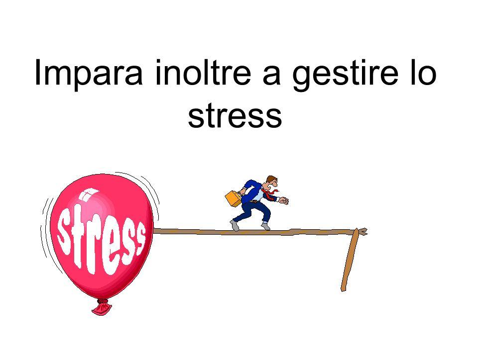 Impara inoltre a gestire lo stress