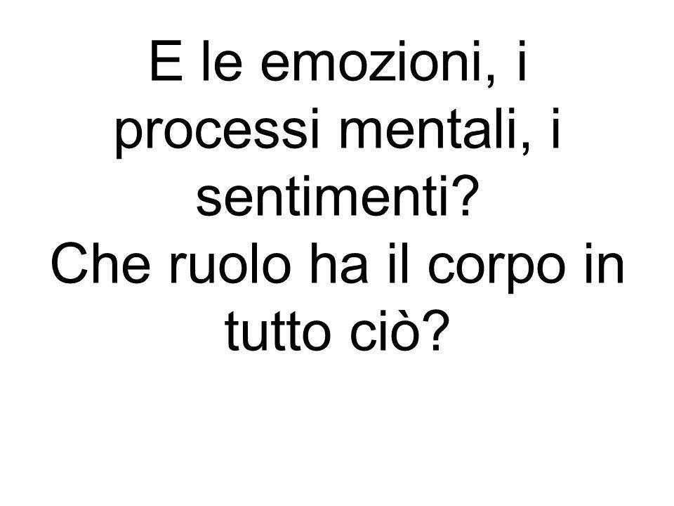 E le emozioni, i processi mentali, i sentimenti