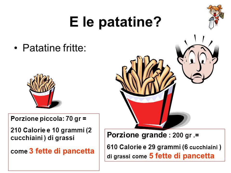 E le patatine Patatine fritte: Porzione grande : 200 gr .=