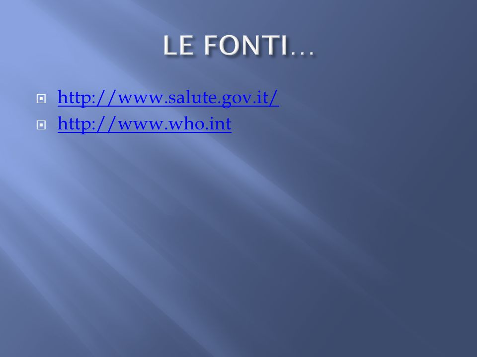 LE FONTI… http://www.salute.gov.it/ http://www.who.int