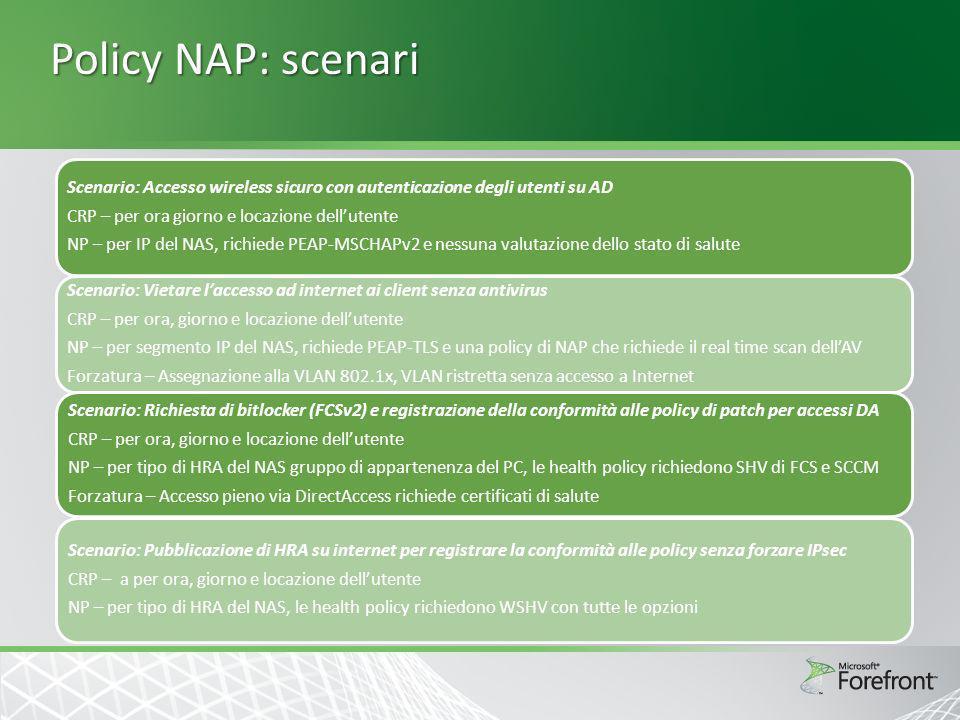 Policy NAP: scenari Scenario: Accesso wireless sicuro con autenticazione degli utenti su AD. CRP – per ora giorno e locazione dell'utente.