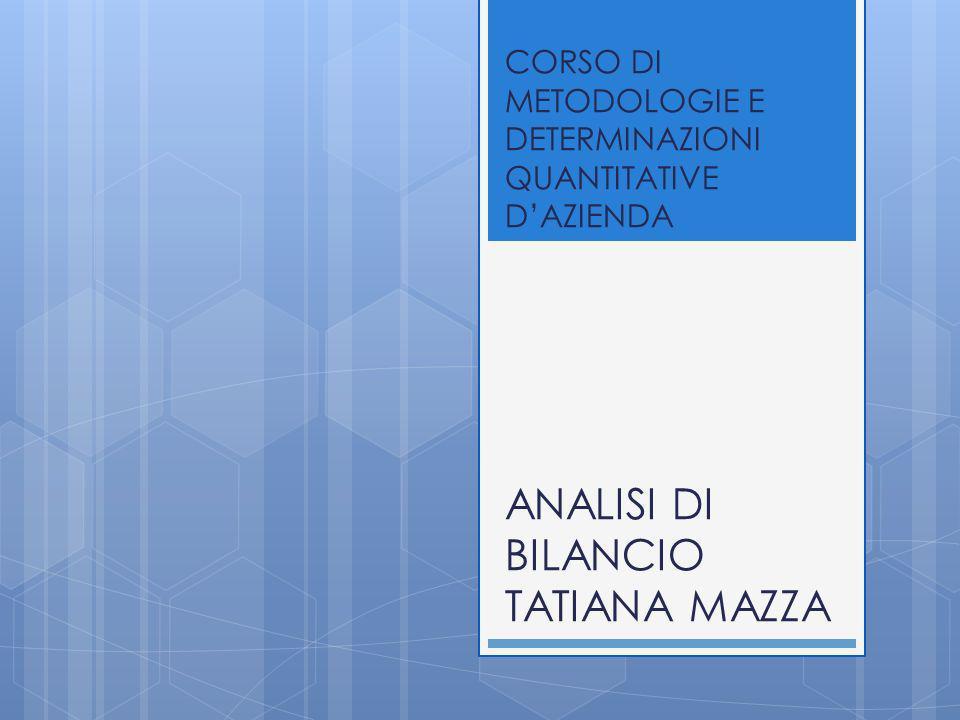 CORSO DI METODOLOGIE E DETERMINAZIONI QUANTITATIVE D'AZIENDA ANALISI DI BILANCIO TATIANA MAZZA