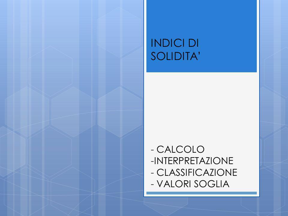 INDICI DI SOLIDITA' - CALCOLO -INTERPRETAZIONE - CLASSIFICAZIONE - VALORI SOGLIA
