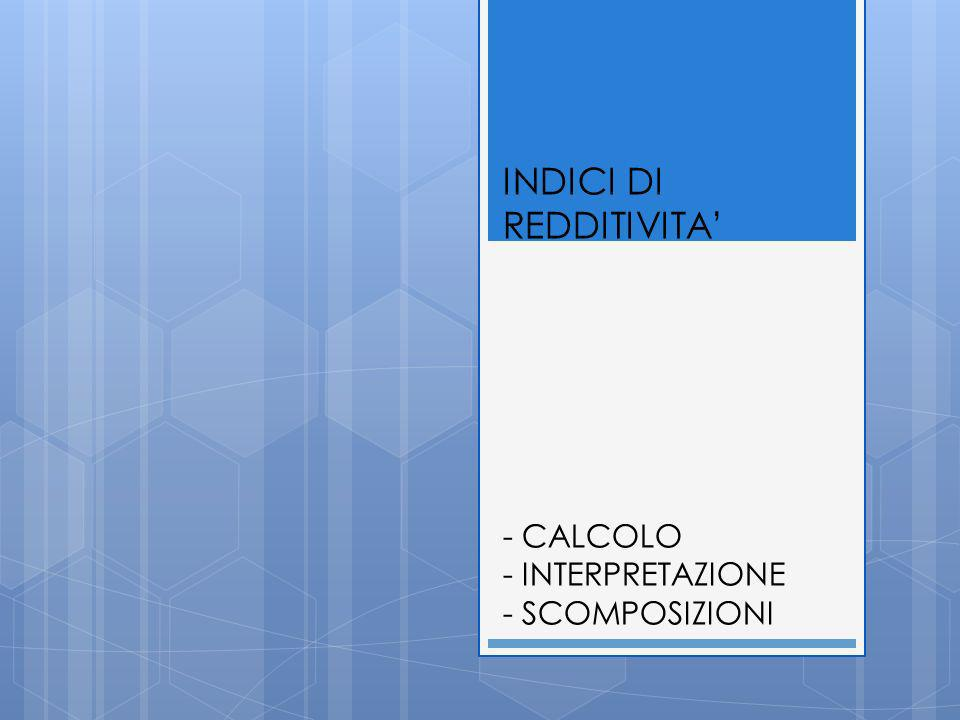 INDICI DI REDDITIVITA' - CALCOLO - INTERPRETAZIONE - SCOMPOSIZIONI