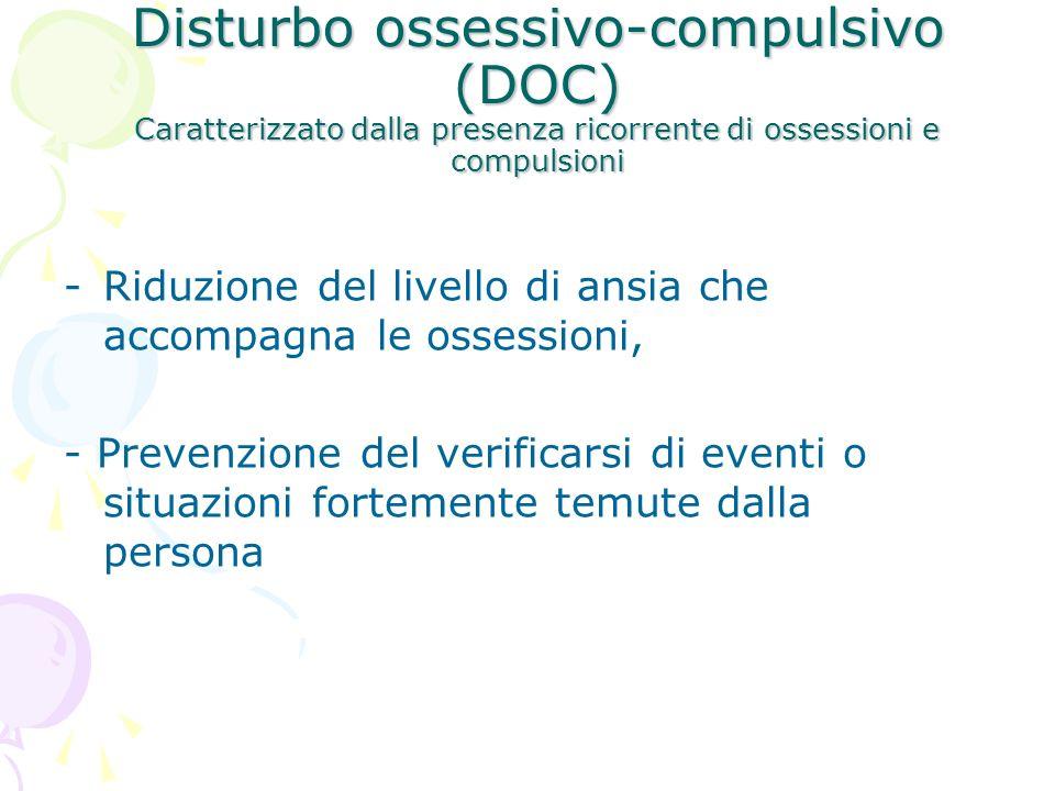 Disturbo ossessivo-compulsivo (DOC) Caratterizzato dalla presenza ricorrente di ossessioni e compulsioni