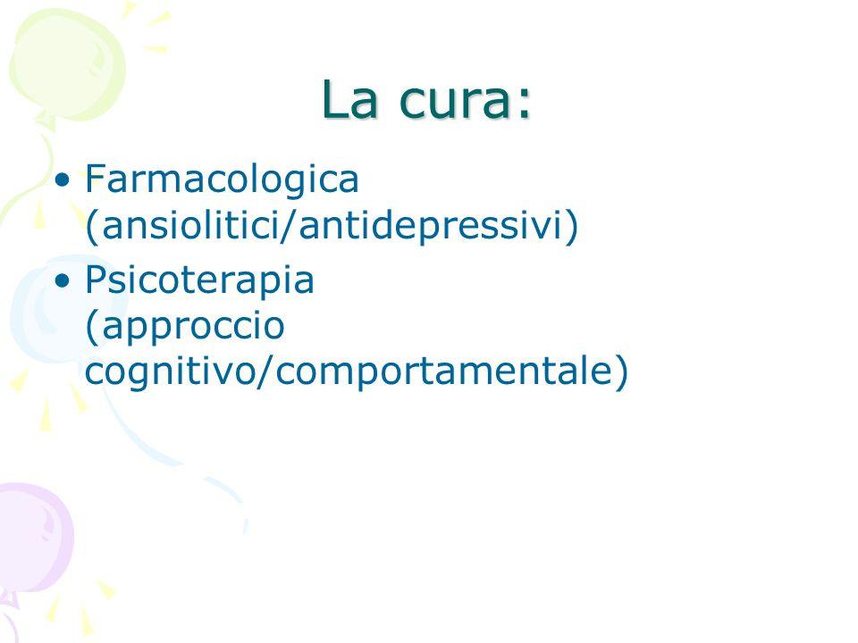 La cura: Farmacologica (ansiolitici/antidepressivi)