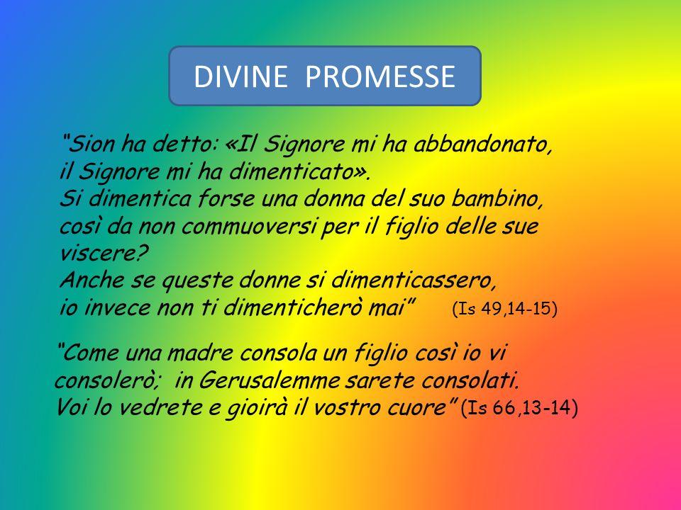 DIVINE PROMESSE Sion ha detto: «Il Signore mi ha abbandonato,