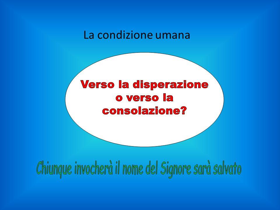 La condizione umana Verso la disperazione o verso la consolazione