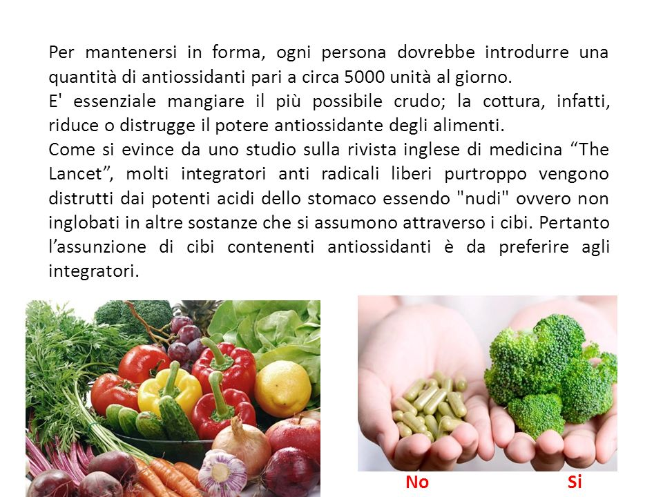 Per mantenersi in forma, ogni persona dovrebbe introdurre una quantità di antiossidanti pari a circa 5000 unità al giorno.